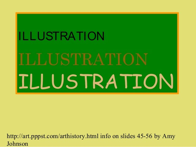 ILLUSTRATION ILLUSTRATION ILLUSTRATION http://art.pppst.com/arthistory.html info on slides 45-56 by Amy Johnson