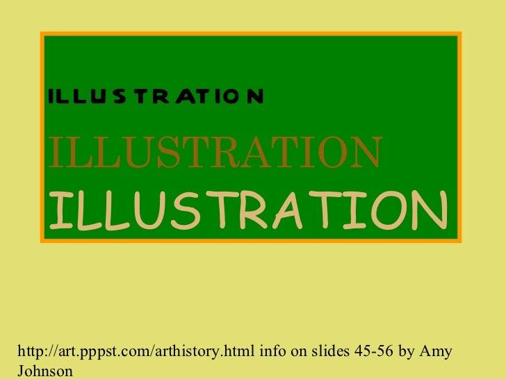 ILLUSTRATION   ILLUSTRATION   ILLUSTRATION http://art.pppst.com/arthistory.html info on slides 45-56  by Amy Johnson
