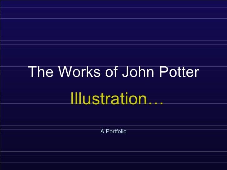 The Works of John Potter A Portfolio Illustration…