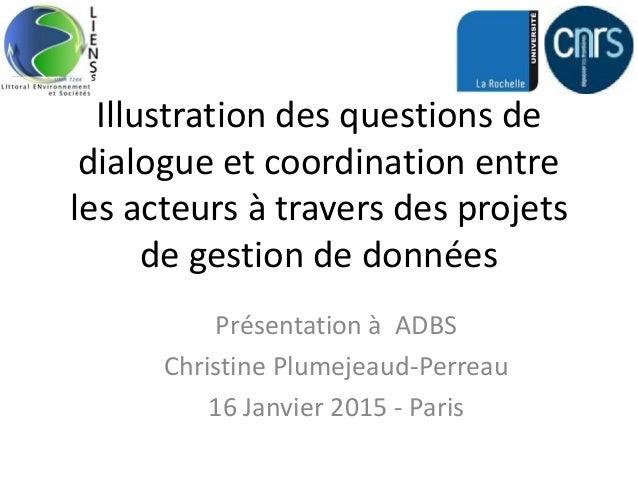 Illustration des questions de dialogue et coordination entre les acteurs à travers des projets de gestion de données Prése...
