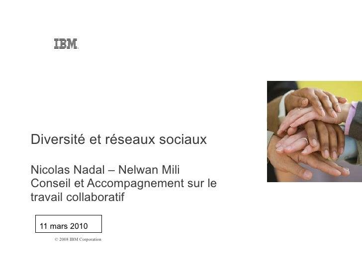 11 mars 2010 Diversité et réseaux sociaux Nicolas Nadal – Nelwan Mili Conseil et Accompagnement sur le travail collaborati...