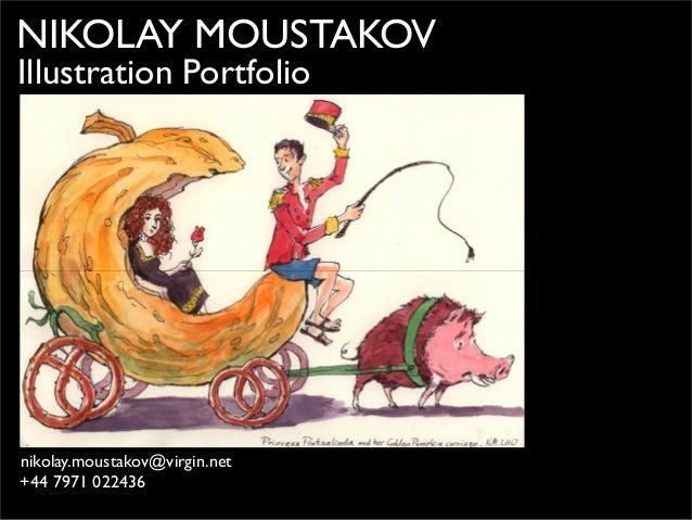 NIKOLAY MOUSTAKOV Illustration Portfolio nikolay.moustakov@virgin.net +44 7971 022436