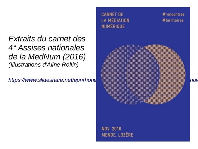 Extraits du carnet des 4° Assises nationales de la MedNum (2016) (Illustrations d'Aline Rollin) https://www.slideshare.net...