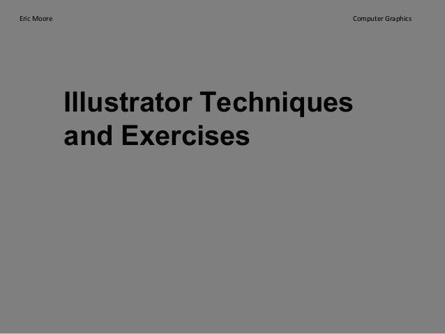 Eric Moore  Computer Graphics  Illustrator Techniques and Exercises
