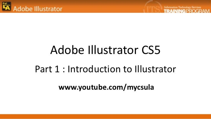 Adobe Illustrator CS5Part 1 : Introduction to Illustrator      www.youtube.com/mycsula