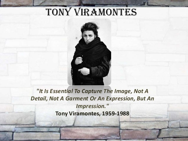 "Tony Viramontes  ""It Is Essential To Capture The Image, Not ADetail, Not A Garment Or An Expression, But An               ..."