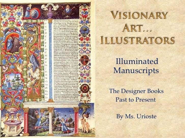 Illuminated Manuscripts  The Designer Books  Past to Present  By Ms. Urioste