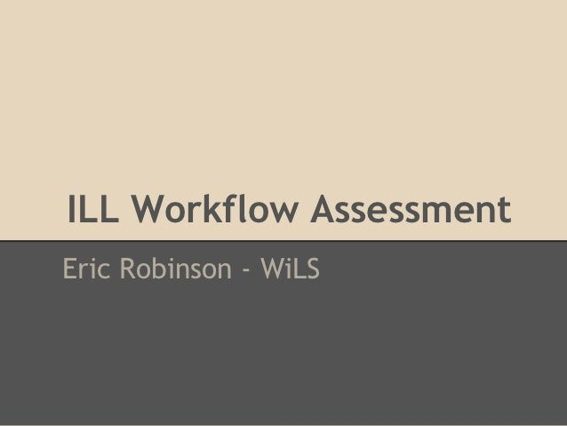 ILL Workflow AssessmentEric Robinson - WiLS