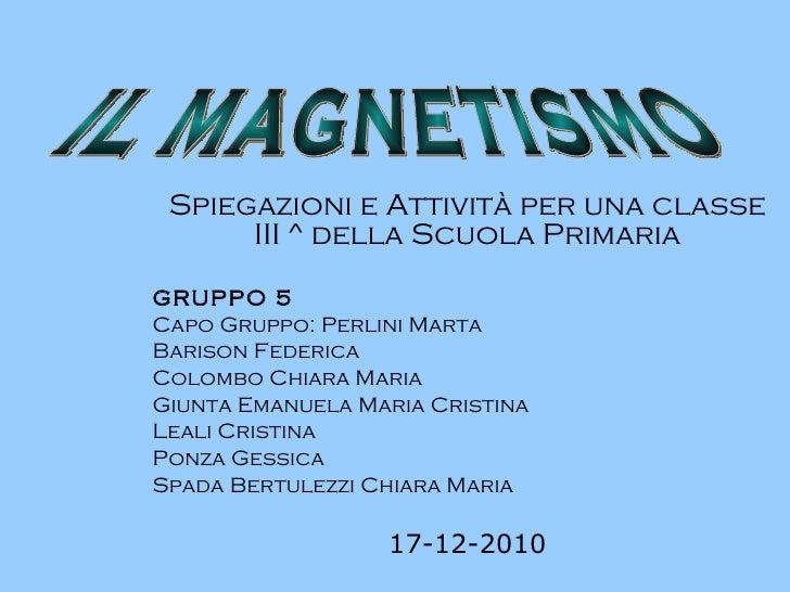Spiegazioni e Attività per una classe III ^ della Scuola Primaria GRUPPO 5 Capo Gruppo: Perlini Marta Barison Federica Col...