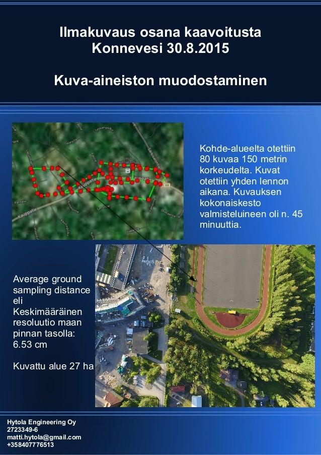 Ilmakuvaus osana kaavoitusta Konnevesi 30.8.2015 Kuva-aineiston muodostaminen Hytola Engineering Oy 2723349-6 matti.hytola...