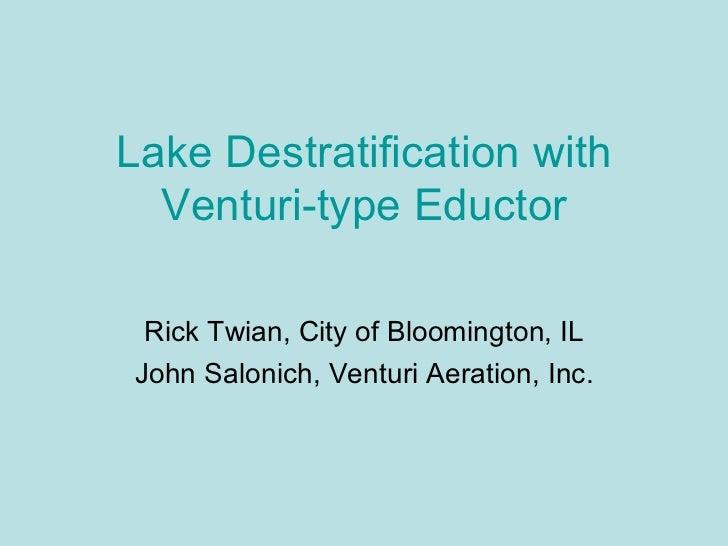 Lake Destratification with  Venturi-type Eductor Rick Twian, City of Bloomington, ILJohn Salonich, Venturi Aeration, Inc.