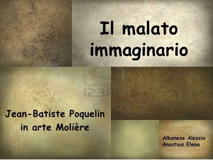 Il malato                 immaginarioJean-Batiste Poquelin   in arte Molière                         Albanese Alessia     ...