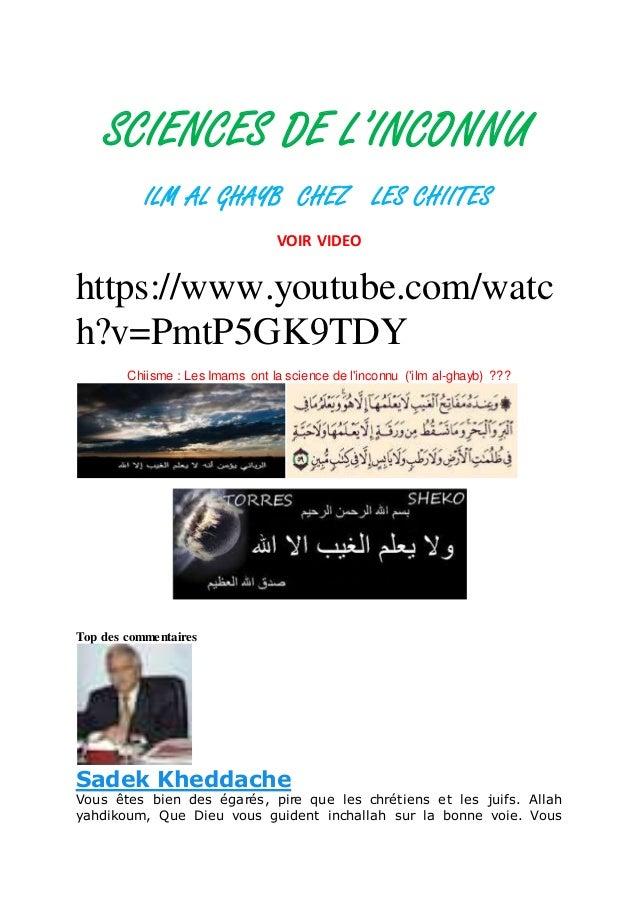 SCIENCES DE L'INCONNU ILM AL GHAYB CHEZ LES CHIITES VOIR VIDEO https://www.youtube.com/watc h?v=PmtP5GK9TDY Chiisme : Les ...