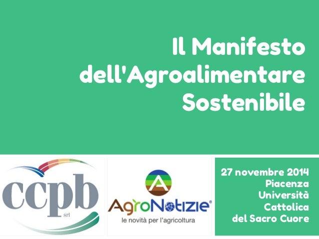 Il Manifesto dell'Agroalimentare Sostenibile 27 novembre 2014 Piacenza Università Cattolica del Sacro Cuore