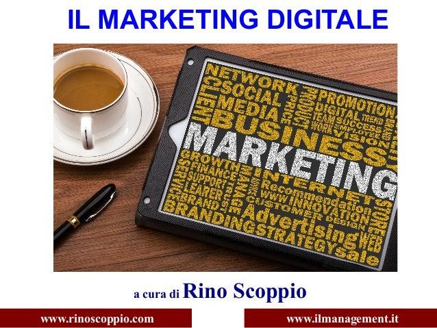 IL MARKETING DIGITALE a cura di Rino Scoppio www.rinoscoppio.com www.ilmanagement.it