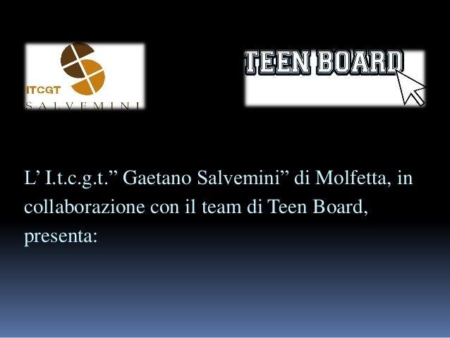 """L"""" I.t.c.g.t."""" Gaetano Salvemini"""" di Molfetta, in collaborazione con il team di Teen Board, presenta:"""