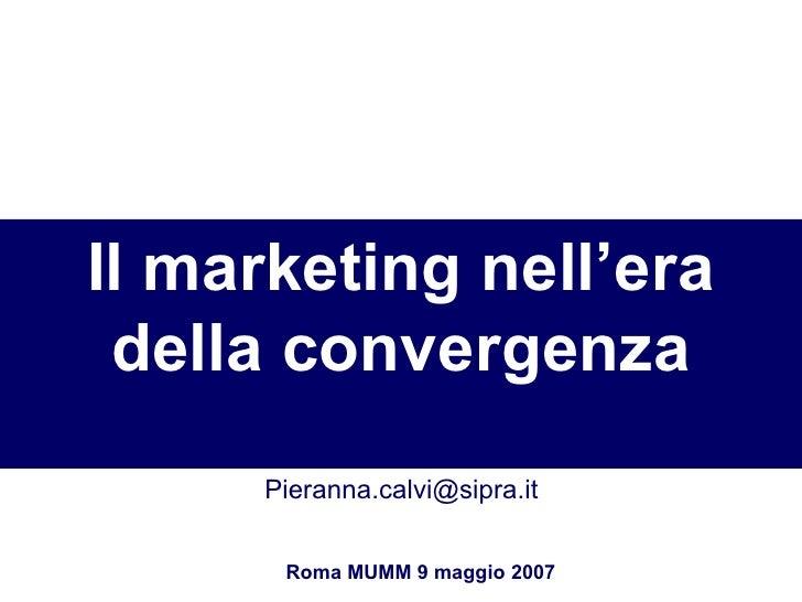 Il marketing nell'era della convergenza Roma MUMM 9 maggio 2007 [email_address]
