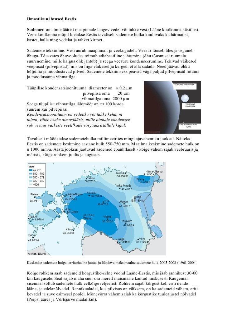 Ilmastikunähtused EestisSademed on atmosfäärist maapinnale langev vedel või tahke vesi (Lääne koolkonna käsitlus).Vene koo...