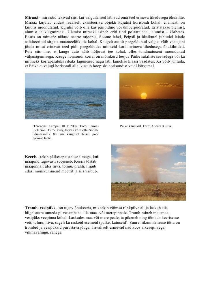 Miraaž - miraažid tekivad siis, kui valguskiired läbivad oma teel erineva tihedusega õhukihte.Miraaž kujutab endast reaals...