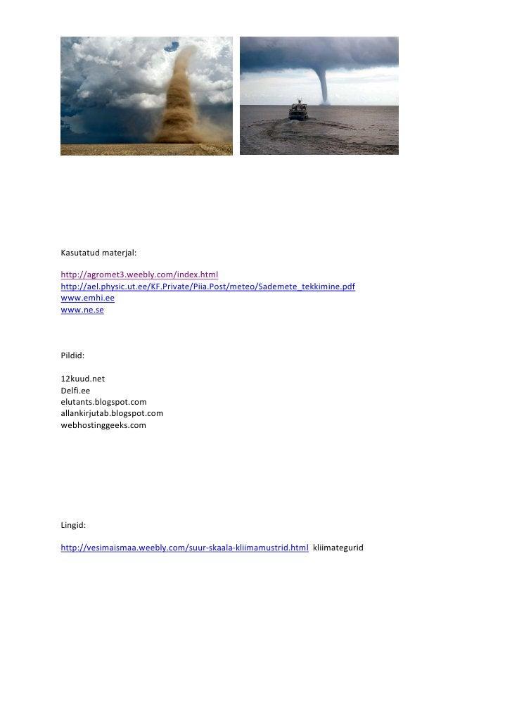 Kasutatud materjal:http://agromet3.weebly.com/index.htmlhttp://ael.physic.ut.ee/KF.Private/Piia.Post/meteo/Sademete_tekkim...