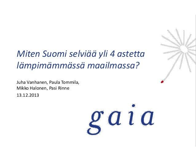 Miten Suomi selviää yli 4 astetta lämpimämmässä maailmassa? Juha Vanhanen, Paula Tommila, Mikko Halonen, Pasi Rinne 13.12....