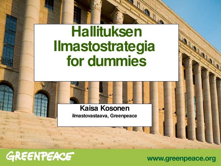 Hallituksen Ilmastostrategia  for dummies Kaisa Kosonen ilmastovastaava, Greenpeace