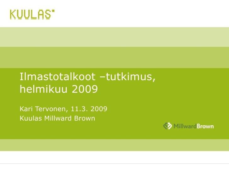 Ilmastotalkoot –tutkimus,  helmikuu 2009 Kari Tervonen, 11.3. 2009 Kuulas Millward Brown