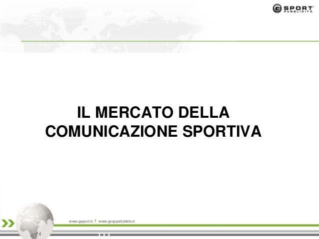 IL MERCATO DELLA COMUNICAZIONE SPORTIVA www.gsport.it www.gruppoitaltelo.it