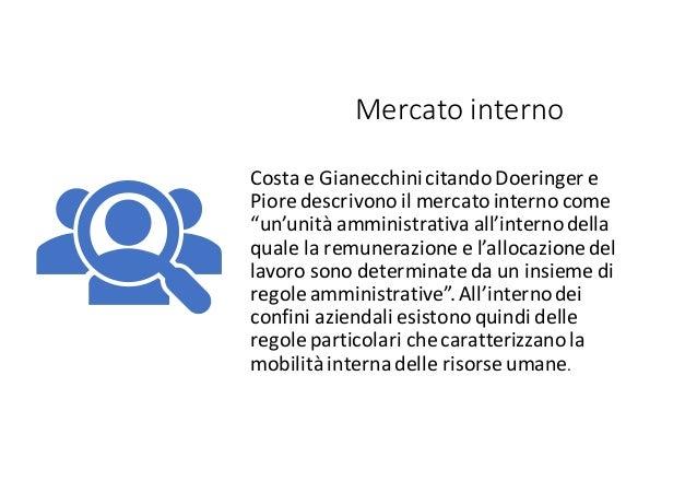 """Mercato interno Costa e Gianecchinicitando Doeringer e Piore descrivonoil mercatointerno come """"un'unità amministrativa all..."""