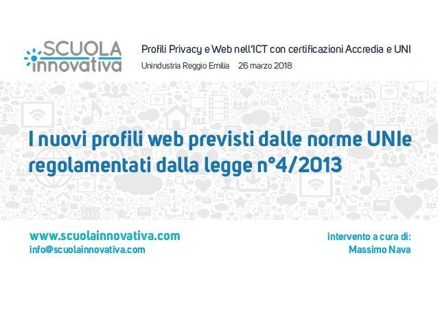 Profili Privacy e Web nell'ICT con certificazioni Accredia e UNI Unindustria Reggio Emilia 26 marzo 2018 I nuovi profili web ...