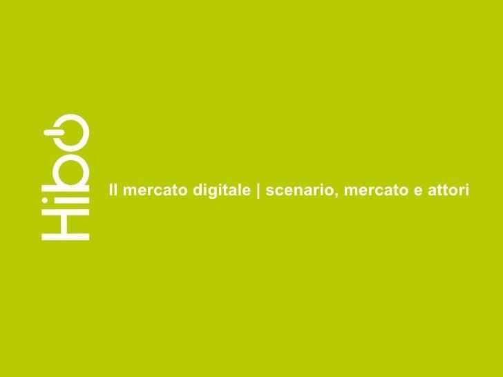 Il mercato digitale   scenario, mercato e attori