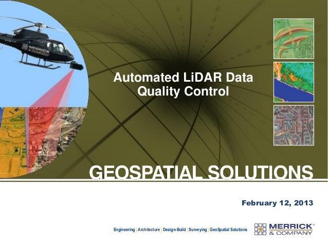 Automated LiDAR Data Quality Control  February 12, 2013  Engineering | Architecture | Design-Build | Surveying | GeoSpatia...
