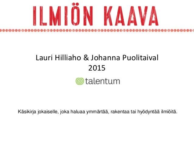 Lauri Hilliaho & Johanna Puolitaival 2015 Käsikirja jokaiselle, joka haluaa ymmärtää, rakentaa tai hyödyntää ilmiöitä.
