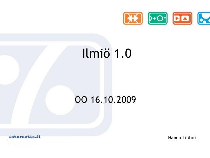 Ilmiö 1.0   OO 16.10.2009                   Hannu Linturi