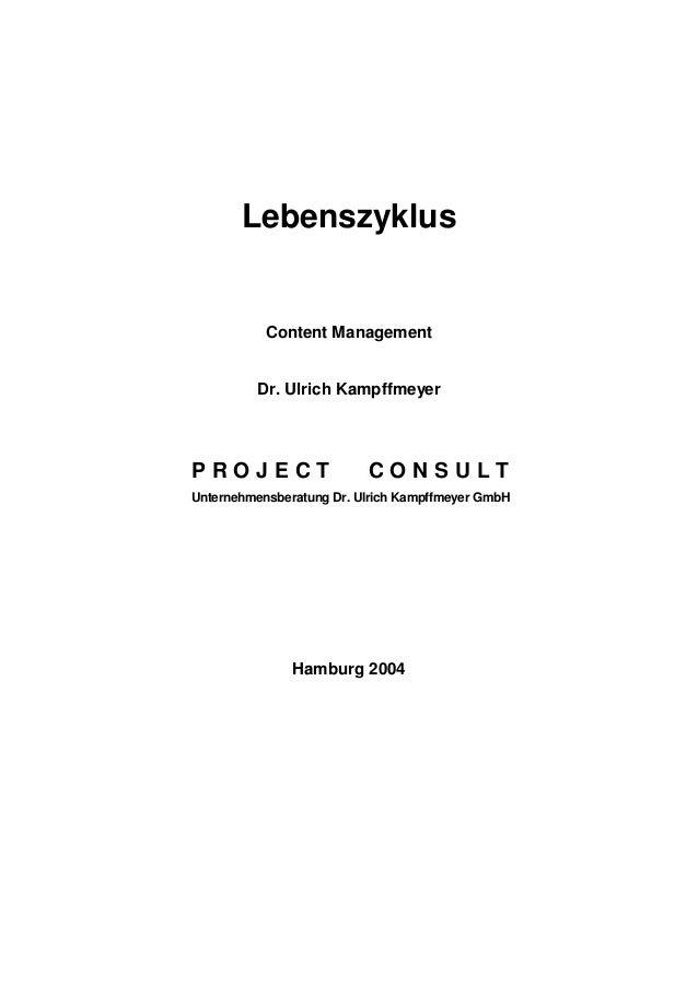 Lebenszyklus Content Management Dr. Ulrich Kampffmeyer P R O J E C T C O N S U L T Unternehmensberatung Dr. Ulrich Kampffm...
