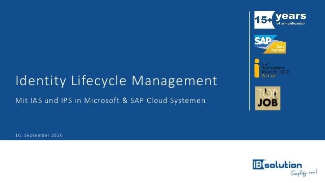 Identity Lifecycle Management Mit IAS und IPS in Microsoft & SAP Cloud Systemen 10. September 2020