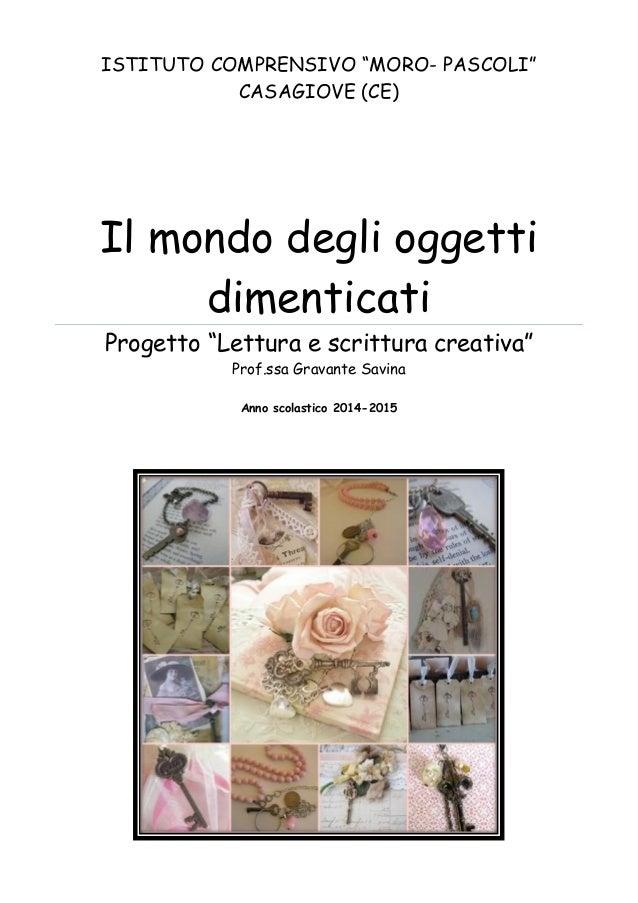 """ISTITUTO COMPRENSIVO """"MORO- PASCOLI"""" CASAGIOVE (CE) Il mondo degli oggetti dimenticati Progetto """"Lettura e scrittura creat..."""