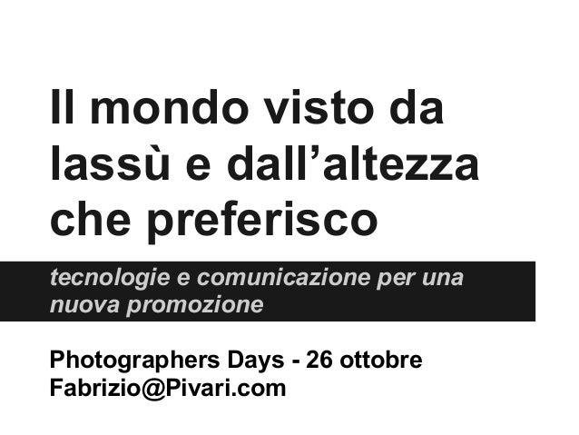 Il mondo visto da lassù e dall'altezza che preferisco tecnologie e comunicazione per una nuova promozione Photographers Da...