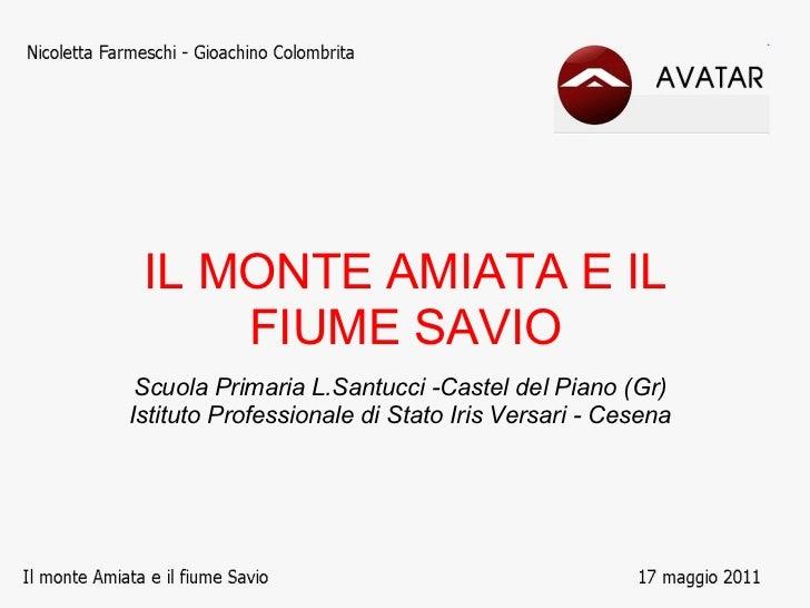 IL MONTE AMIATA E IL     FIUME SAVIO Scuola Primaria L.Santucci -Castel del Piano (Gr)Istituto Professionale di Stato Iris...