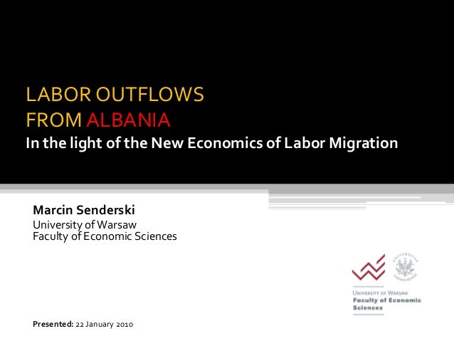 LABOR OUTFLOWSFROM ALBANIAIn the light of the New Economics of Labor MigrationMarcin SenderskiUniversity of WarsawFaculty ...