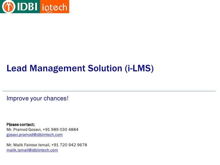 Lead Management Solution (i-LMS)Improve your chances!Please contact:Mr. Pramod Gosavi, +91 989 030 4884gosavi.pramod@idbii...