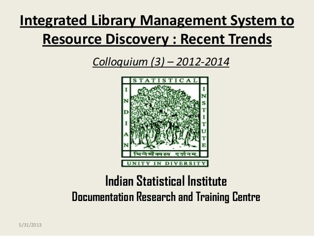 Integrated Library Management System toResource Discovery : Recent TrendsColloquium (3) – 2012-2014Indian Statistical Inst...