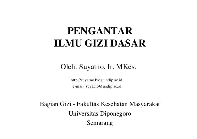 PENGANTAR     ILMU GIZI DASAR       Oleh: Suyatno, Ir. MKes.           http://suyatno.blog.undip.ac.id.            e-mail:...