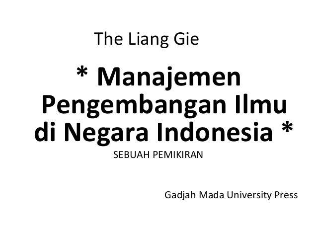 The Liang Gie  * Manajemen Pengembangan Ilmu di Negara Indonesia * SEBUAH PEMIKIRAN  Gadjah Mada University Press