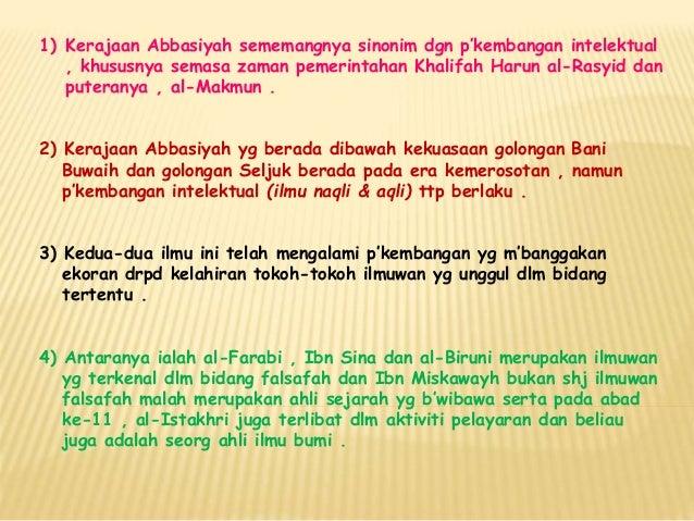 1) Kerajaan Abbasiyah sememangnya sinonim dgn p'kembangan intelektual , khususnya semasa zaman pemerintahan Khalifah Harun...