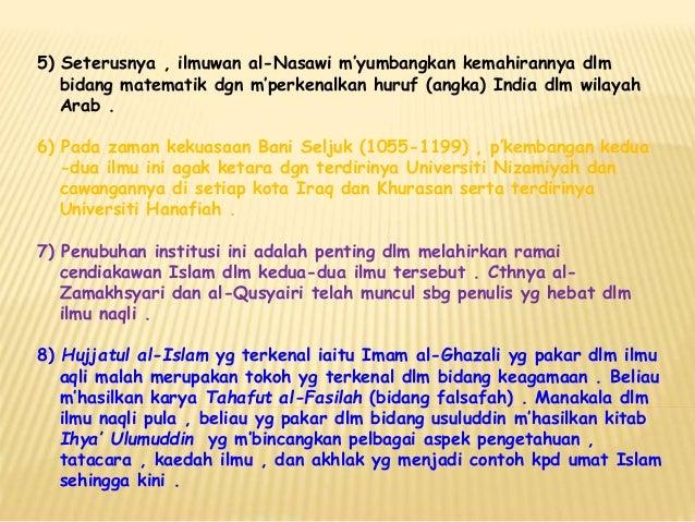 5) Seterusnya , ilmuwan al-Nasawi m'yumbangkan kemahirannya dlm bidang matematik dgn m'perkenalkan huruf (angka) India dlm...