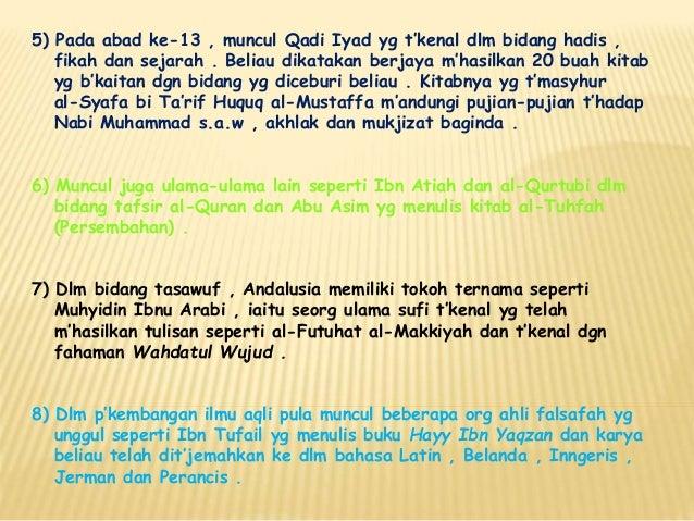5) Pada abad ke-13 , muncul Qadi Iyad yg t'kenal dlm bidang hadis , fikah dan sejarah . Beliau dikatakan berjaya m'hasilka...