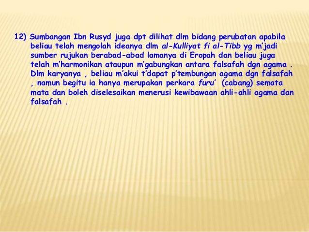 12) Sumbangan Ibn Rusyd juga dpt dilihat dlm bidang perubatan apabila beliau telah mengolah ideanya dlm al-Kulliyat fi al-...