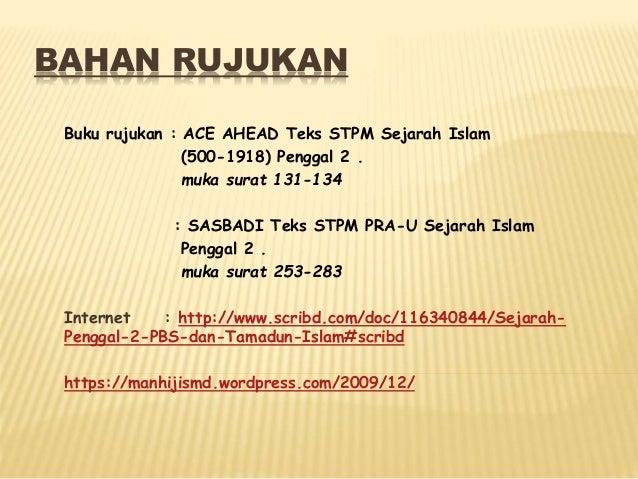 BAHAN RUJUKAN Buku rujukan : ACE AHEAD Teks STPM Sejarah Islam (500-1918) Penggal 2 . muka surat 131-134 : SASBADI Teks ST...