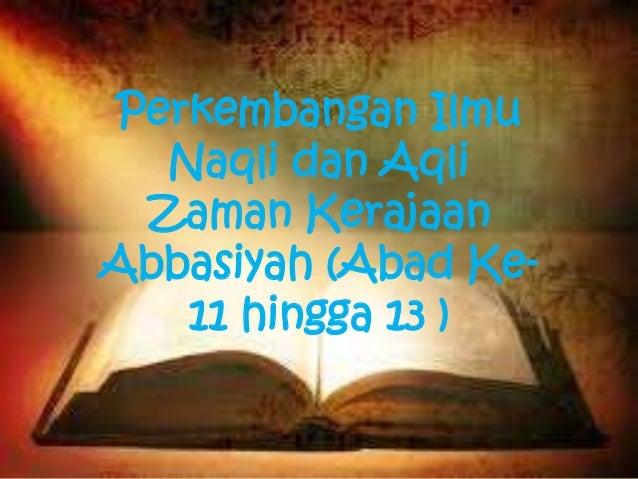 Perkembangan Ilmu Naqli dan Aqli Zaman Kerajaan Abbasiyah (Abad Ke- 11 hingga 13 )